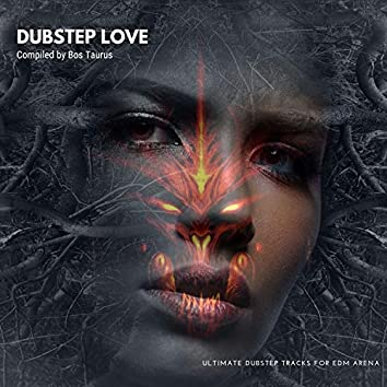 Dubstep Love - Ultimate Dubstep Tracks For EDM Arena (Compiled By Bos Taurus)