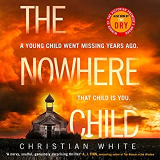 The Nowhere Child                   By:                                                                                                                                 Christian White                               Narrated by:                                                                                                                                 Kirsty Gilmore                      Length: 9 hrs and 24 mins     12 ratings     Overall 4.3