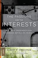 The Passions and the Interests: Political Arguments for Capitalism Before Its Triumph (Princeton Classics)