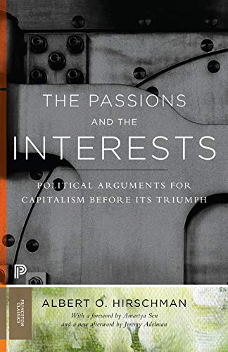 Compare Textbook Prices for The Passions and the Interests: Political Arguments for Capitalism before Its Triumph Princeton Classics, 2 Revised Edition ISBN 9780691160252 by Hirschman, Albert O.,Adelman, Jeremy,Sen, Amartya