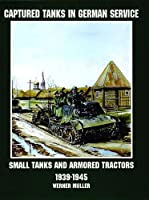 Captured Tanks in German Service: Small Tanks and Armored Tractors (Schiffer Military/Aviation History)