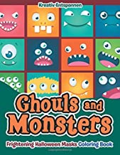 Ghouls and Monsters: Frightening Halloween Masks Coloring Book