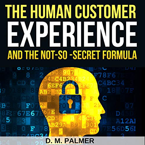 The Human Customer Experience and the Not-So-Secret Formula audiobook cover art