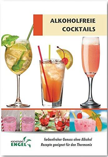 Alkoholfreie Cocktails - Rezepte geeignet für den Thermomix: farbenfroher Genuss ohne Alkohol
