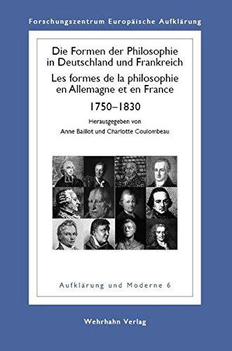 Formen der Philosophie. Deutschland und Frankreich, 1750 - 1830: Les Formes de la Philosophie en Allemagne et en France, 1750 - 1830
