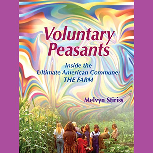 Voluntary Peasants, Inside the Ultimate American Commune: THE FARM, Part 1 audiobook cover art