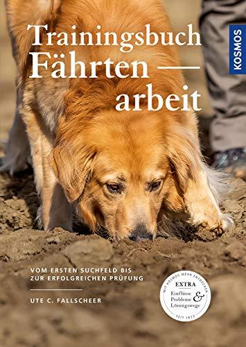 Trainingsbuch Fährtenarbeit: Vom ersten Suchfeld bis zur erfolgreichen Prüfung (Praxiswissen Hund)