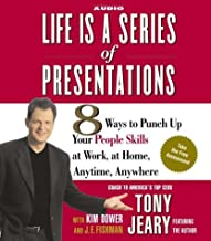 Life Is a Series of Presentations: 8 Ways to Punch Up Your People Skills at Work, at Home, Anytime, Anywhere