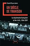 Un siècle de trahison - La diplomatie française et les Juifs, 1894-2007