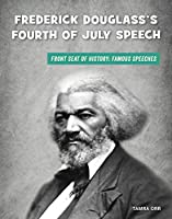 Frederick Douglass's Fourth of July Speech (21st Century Skills Library: Front Seat of History: Famous Speeches)