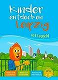Kinder entdecken Leipzig mit Leopold: Der Reiseführer für junge Stadtforscher