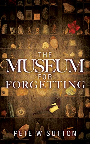 The Museum For Forgetting by [Pete W  Sutton]
