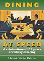 Dining at Speed: A Celebration of 125 Years of Railway Catering (Railway Heritage)