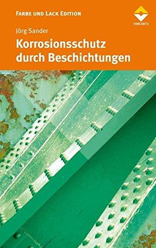 Korrosionsschutz durch Beschichtungen: Grundlagen und neue Konzepte (Farbe und Lack Edition)