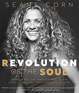 Revolution of the Soul: Awaken to Love Through Raw Truth, Radical Healing, and Conscious Action by [Seane Corn]