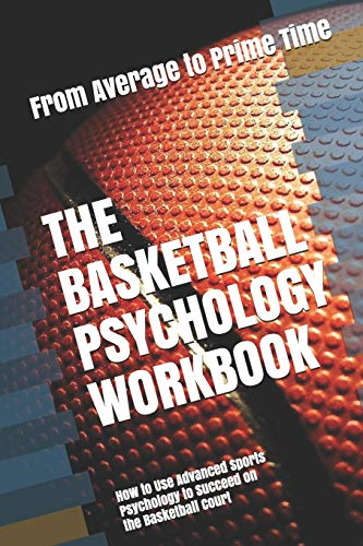 Compare Textbook Prices for The Basketball Psychology Workbook: How to Use Advanced Sports Psychology to Succeed on the Basketball Court  ISBN 9781075187216 by Uribe MASEP, Danny