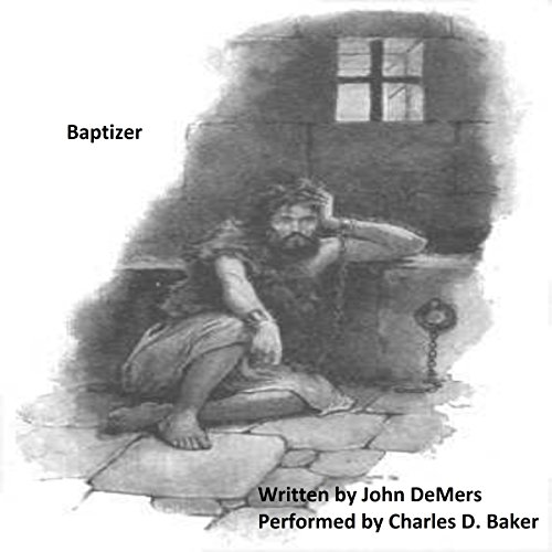 Baptizer: A Dramatic Monologue of John in Prison audiobook cover art