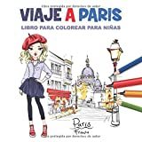 Viaje A Paris Libro Para Colorear Para Niñas: Páginas para Colorear para Niñas Edad 8-12, 25 Ilustraciones Impresionantes (Ciudades Páginas para Colorear para Niñas)