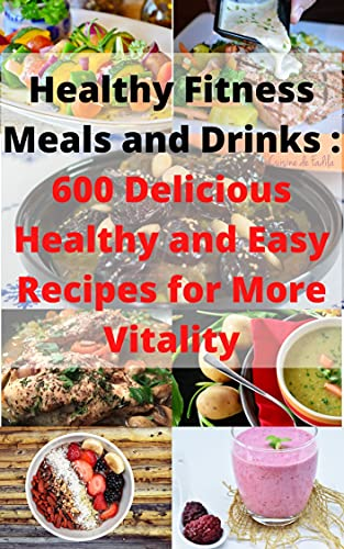Couverture du livre Healthy Fitness Meals and Drinks : 600 Delicious Healthy and Easy Recipes for More Vitality