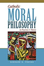 Catholic Moral Philosophy in Practice and Theory: An Introduction