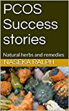 PCOS Success stories: Natural herbs and remedies (English Edition)