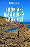 Bretonische Wasserleichen hassen mich: Bretagne Krimi