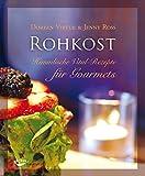 ROHKOST: Himmlische Vital-Rezepte für Gourmets