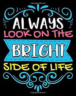 Always Look On The Bright Side Of Life: Cute Always Look On The Bright Side Of Life Positivity 2021-2022 Weekly Planner & ...