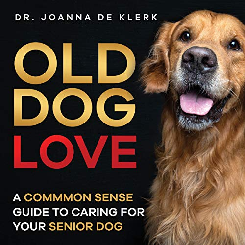 Old Dog Love: A Common-Sense Guide to Caring for Your Senior Dog Audiobook By Dr. Joanna de Klerk cover art