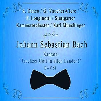 "Stuttgarter Kammerorchester / Karl Münchinger / S. Danco / G. Vaucher-Clerc / P. Longinotti spielen: Johann Sebastian Bach: Kantate ""Jauchzet Gott in allen Landen!"", Bwv 51 (Live)"