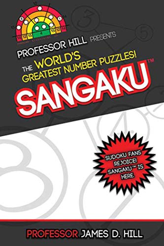 Sangaku: Professor Hill Presents the World's Greatest Number Puzzles!