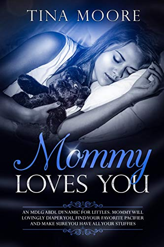 Mommy Loves You: An MDLG ABDL dynamic for littles. Mommy will lovingly diaper you, find your favorite pacifier and make sure you have all your stuffies