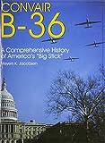 Convair B-36: A Comprehensive History of Americas Big Stick (Schiffer Military/Aviation History)
