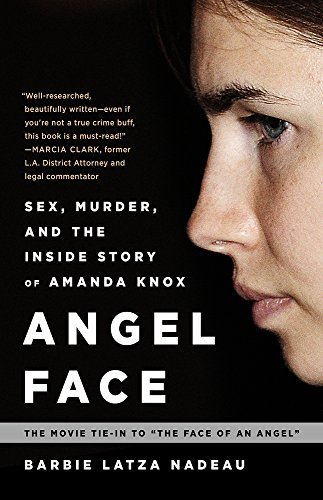 Angel Face: Sex, Murder, and the Inside Story of Amanda Knox [The movie tie-in to The Face of an Angel] by Barbie Latza Nadeau (2015-03-03)
