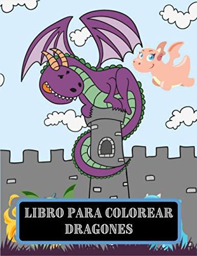 Libro Para Colorear Dragones: Maravillosos libros para colorear de dragones únicos para niños, niñas, niños pequeños, amantes del dragón, regalos, libros para niños