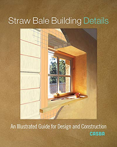 Compare Textbook Prices for Straw Bale Building Details: An Illustrated Guide for Design and Construction Illustrated Edition ISBN 9780865719033 by CASBA