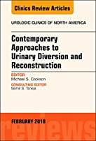 Contemporary Approaches to Urinary Diversion and Reconstruction, An Issue of Urologic Clinics (Volume 45-1) (The Clinics: Surgery, Volume 45-1)
