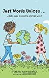 Just Words Unless...: A kids' guide to creating a kinder world