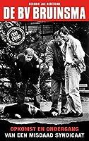 De BV Bruinsma: opkomst en ondergang van een misdaadsyndicaat