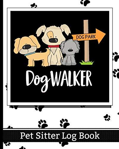 Dog Walker - Pet Sitter Log Book: Essential Notebook for Pet...