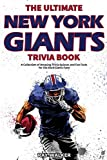 The Ultimate New York Giants Trivia Book: A Collection of Amazing Trivia Quizzes and Fun Facts for Die-Hard Giants Fans!