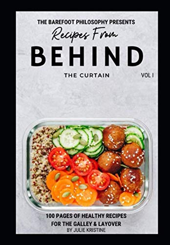 Recipes From Behind the Curtain: Healthy Recipes For the Galley & Layover