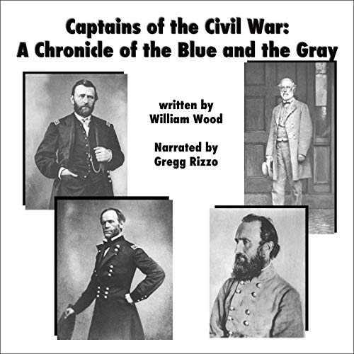 Captains of the Civil War; a Chronicle of the Blue and the Gray                   By:                                                                                                                                 William Charles Henry Wood                               Narrated by:                                                                                                                                 Gregg Rizzo                      Length: 7 hrs and 58 mins     Not rated yet     Overall 0.0