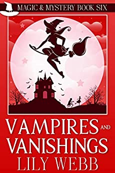 Vampires and Vanishings: Paranormal Cozy Mystery (Magic & Mystery Book 6) by [Lily Webb]