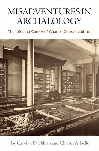 Misadventures in Archaeology: The Life and Career of Charles Conrad Abbott