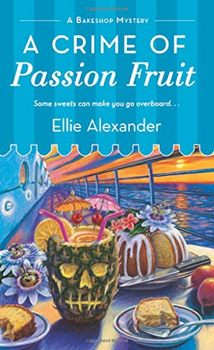 Compare Textbook Prices for A Crime of Passion Fruit: A Bakeshop Mystery A Bakeshop Mystery, 6  ISBN 9781250088079 by Alexander, Ellie