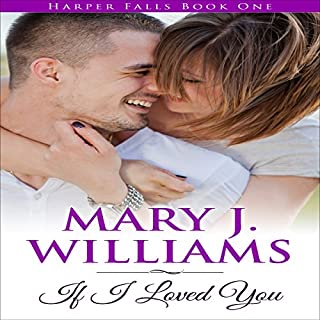 If I Loved You     Harper Falls, Book 1              By:                                                                                                                                 Mary J. Williams                               Narrated by:                                                                                                                                 Amy Robinson                      Length: 8 hrs and 29 mins     1 rating     Overall 5.0