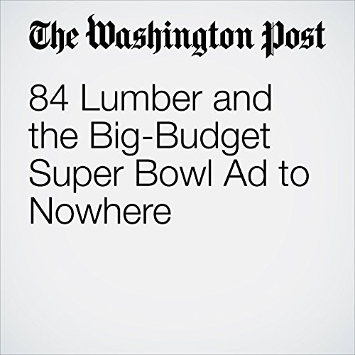 84 Lumber and the Big-Budget Super Bowl Ad to Nowhere audiobook cover art