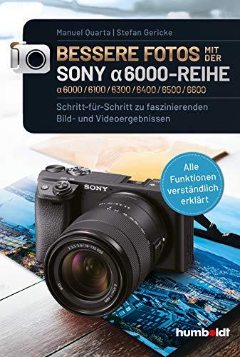 Bessere Fotos mit der SONY alpha 6000-Reihe | alpha 6000/6100/6300/6400/6500/6600: Schritt für Schritt zu faszinierenden Bild- und Videoergebnissen. ... erklärt - mit vielen praktischen Beispielen.