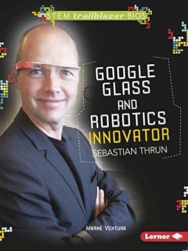Google Glass and Robotics Innovator Sebastian Thrun (Stem Trailblazer Biographies)